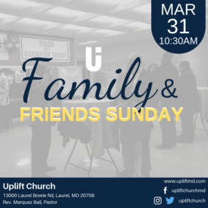 Family and Friends Sunday @ Uplift Church